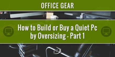 How to Build or Buy a Quiet Pc by Oversizing, Part 1